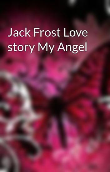 Jack Frost Love story My Angel - denise - Wattpad