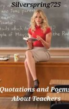 Quotations & Poems about Teachers by Destinylyngrey25