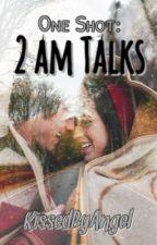 One Shot: 2 am Talks by KissedByAngel