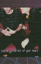 ↠ just a little bit of your heart ↞ l.s by slurpsyrup