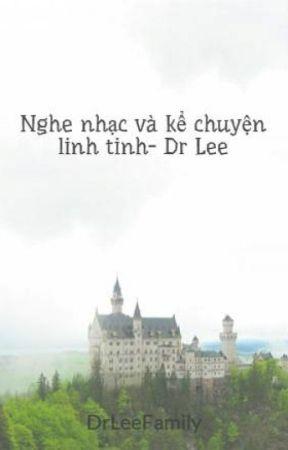 Nghe nhạc và kể chuyện linh tinh- Dr Lee by DrLeeFamily
