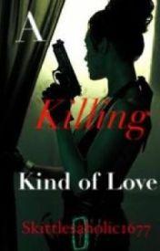A Killing Kind of Love by skittlesaholic1677