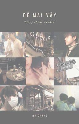Đọc truyện [Taejin] Để mai vậy