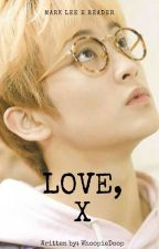 Love, X |  Mark Lee X Reader by WhoopieDoop