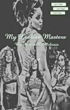 My Lesbian Masters by PrincessOfMelanin