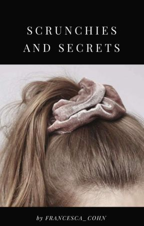 Scrunchies and Secrets (TO ALL THE BOYS I'VE LOVED BEFORE) by Francesca_Cohn
