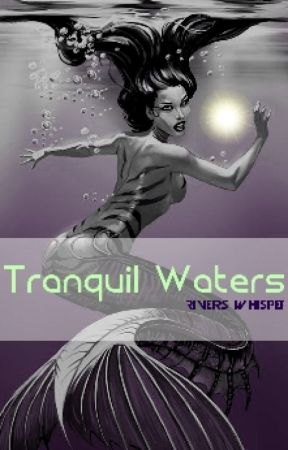Tranquil Waters (PG) ((On Hiatus )) by Rivers_Whispers