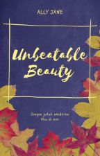 Unbeatable Beauty (End) by AllyParker8