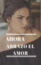 Ahora abrazo el amor by Iliana_31