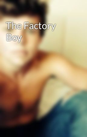 The Factory Boy by rubiecoolkid