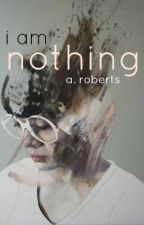 I am Nothing by A-Roberts