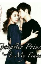 Gangster Prince is my Fiancée?! by TheLadyiinRED