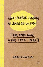 uno siempre cambia el amor de su vida[por otro amor o por otra vida] by breadiaz