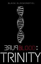 Pure Blood: Trinity [PAUSED]  by sanhedrin_39
