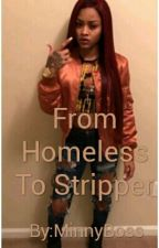 From Homeless To Stripper by MinnyBoss