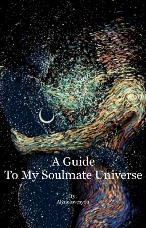 A Guide To My Soulmate Universe  by Alynelovesyou