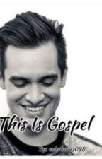 This Is Gospel (Brendon Urie fan fiction) by colorbabies098