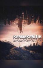 KARMAKARIŞIK  by bicirikbirCADI