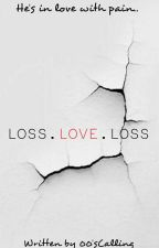 LOSS.LOVE.LOSS by 00sCalling