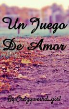 Un Juego De Amor by Crazyweird_girl