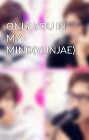Đọc Truyện ONLY YOU IN MY MIND(YUNJAE) - loveyunjae263