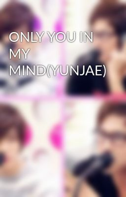 ONLY YOU IN MY MIND(YUNJAE)