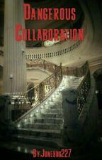 Dangerous Collaboration  by Junebug227