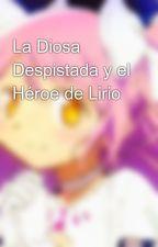 La Diosa Despistada y el Héroe de Lirio by LeslieMishigan