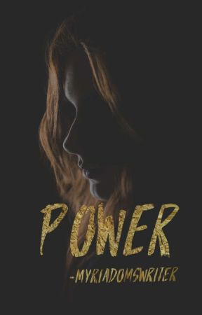 Power (Completed Story) by myriadomswriter