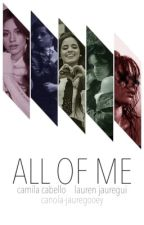 All Of Me | Camren by canola-jauregooey