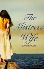 The Mistress Wife by SiMatakawNaAko
