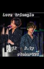 (taehyung and jungkook ff) love triangle//unedited by stobar326