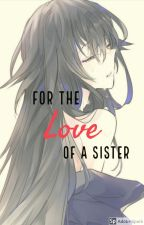 For the Love of a Sister (Naruto Fanfiction) by Silverfox579