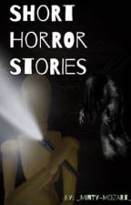  %  - Short Horror Stories -  %   by _Minty-Mozart_