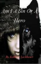 Am I A Sin or Hero (Book one) by Katherine_Lockheart
