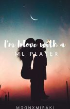 Im inlove with an ML PLAYER (ON GOING) by moonxmisaki