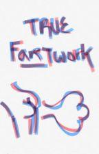 True FARTwork by xXPropertyImagine0Xx