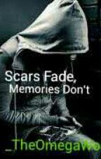 Scars Fade, Memories Don't by _TheOmegaWolf_