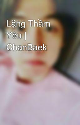 Lặng Thầm Yêu   ChanBaek