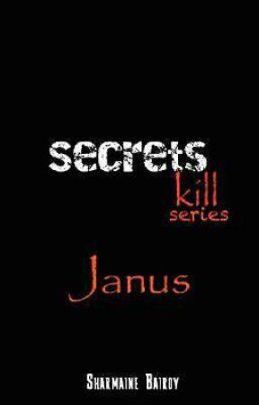 SECRETS KILL SERIES: Janus by SharmaineBairoy