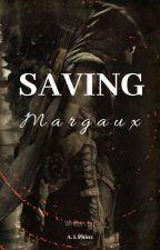 Saving Margaux (OnGoing)  by Quinn_Arabells