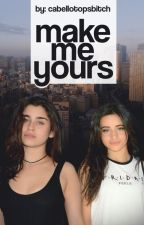 Make Me Yours (Camren) by CabelloTopsBitch