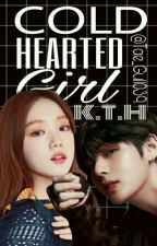 K.T.H- Cold-Hearted Girl[ComingSoon] by Tae_Gull039