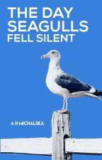 The Day Seagulls Fell Silent - A Book of Short Stories by Marigold91