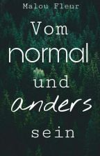 Vom normal und anders sein by Malou_Fleur