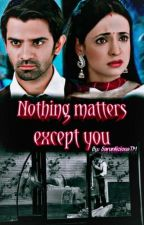 Nothing Matters except you ~One shot by SarunliciousTM