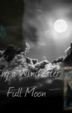 Being a Winchester: Full Moon by zorlia