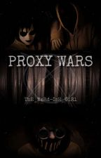 Proxy Wars by ThE_NeRd-IsH_GiRl