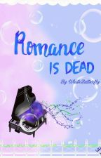 Romance Is Dead by WhiteButterfly2342