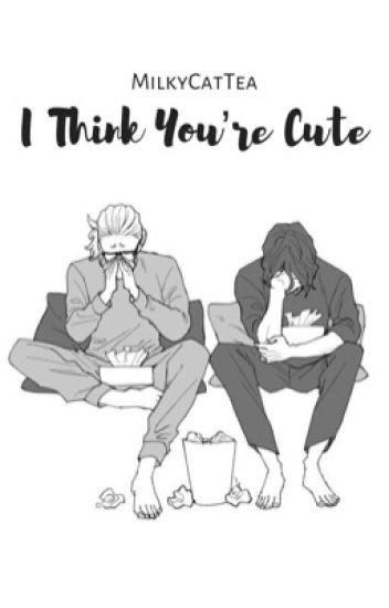 I Think You're Cute